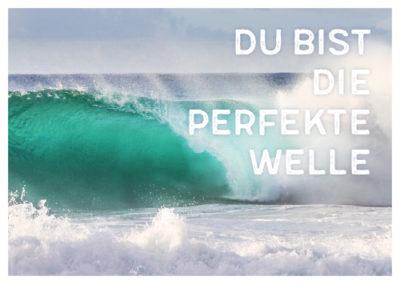 Du bist die perfekte Welle